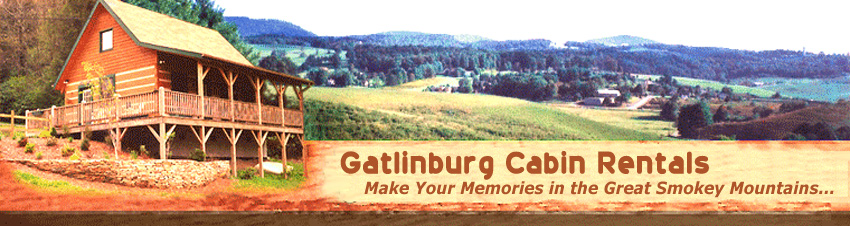 Gatlinburg Cabin Rentals - Make Your Memories in the Great Smokey Mountains